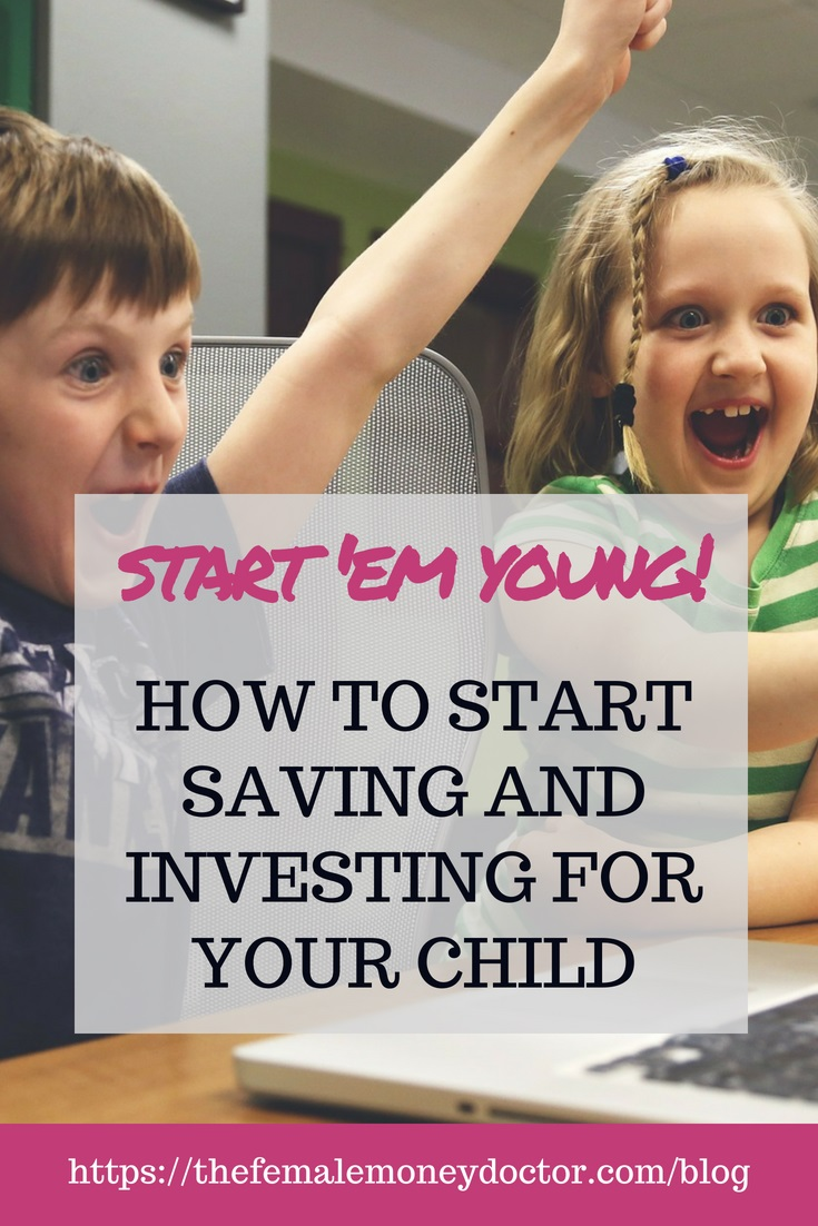 Start 'Em Young! How to Start Saving and Investing For Your Child